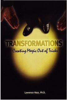 Transformations:  Creating Magic Out of Tricks, Lawrence Hass